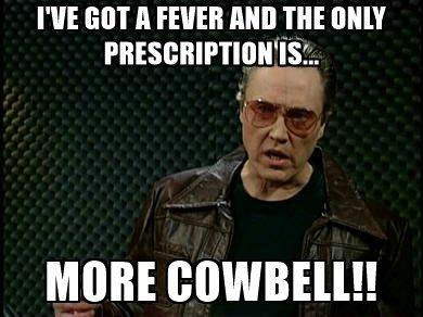 ive-got-a-fever-and-the-only-prescription-is-more-cowbell_grande